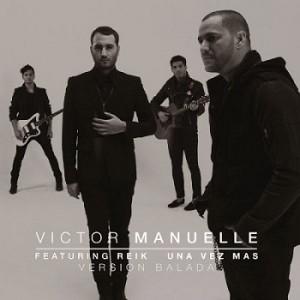Victor-Manuelle-Ft_-Reik-Una-Vez-Mas-Version-Balada