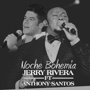 anthony-santos-jerry-rivera-noche-bohemia
