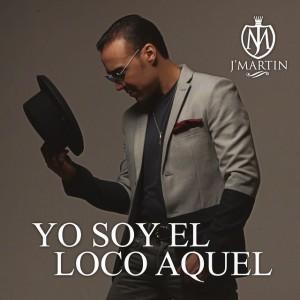 Yo-Soy-El-Loco-Aquel-J-Martin-Cover-1